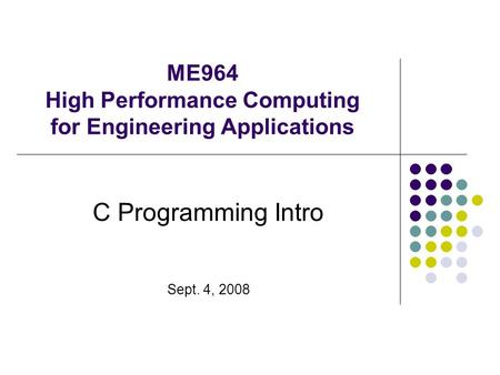 ME964 High Performance Computing for Engineering Applications C Programming Intro Sept. 4, 2008.