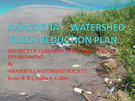 DISTRICT OF COLUMBIA DEPARTMENT OF THE ENVIRONMENT By ANACOSTIA WATERSHED SOCIETY James R. & Cynthia A. Collier.