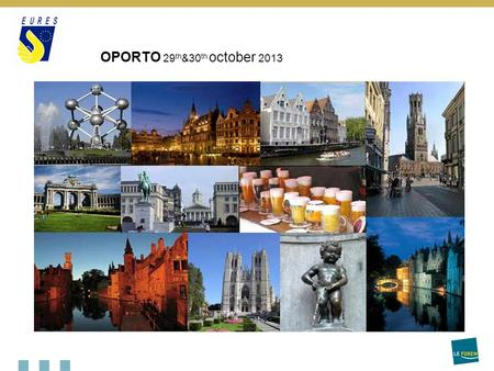 OPORTO 29 th &30 th october 2013. Belgium EU.member since 1952 (founding member) is a federal state divided into 3 Regions and into 3 Communities The.