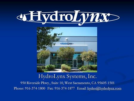 HydroLynx Systems, Inc. 950 Riverside Pkwy., Suite 10, West Sacramento, CA 95605-1501 Phone: 916-374-1800 Fax: 916-374-1877
