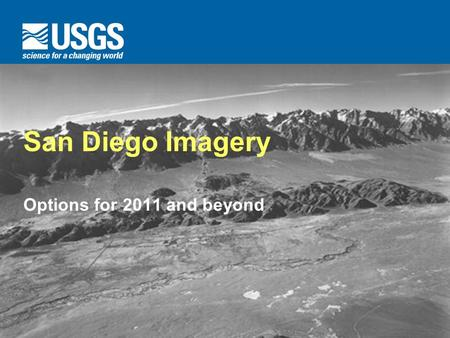 U.S. Department of the Interior U.S. Geological Survey San Diego Imagery Options for 2011 and beyond.