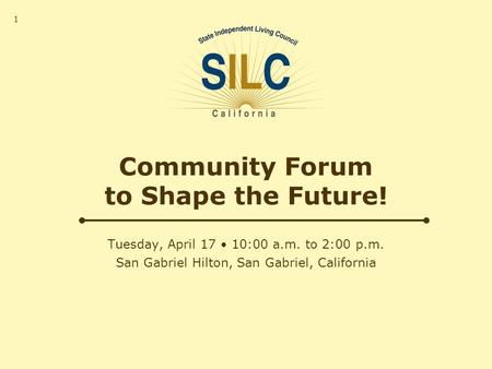 Tuesday, April 17 10:00 a.m. to 2:00 p.m. San Gabriel Hilton, San Gabriel, California Community Forum to Shape the Future! 1.