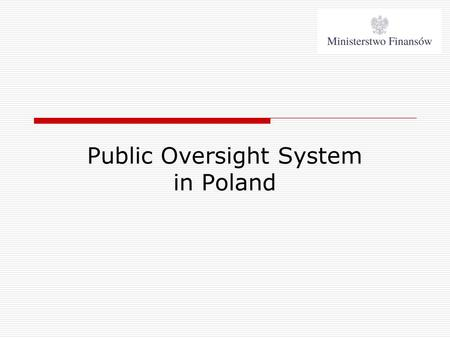 Public Oversight System in Poland. May 24, 2015Accounting Department Ministry of Finance 2 Public Oversight System in Poland Audit Oversight Commission.