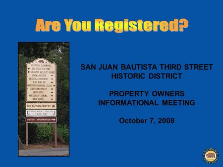 SAN JUAN BAUTISTA THIRD STREET HISTORIC DISTRICT PROPERTY OWNERS INFORMATIONAL MEETING October 7, 2008.
