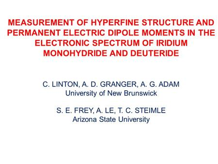 MEASUREMENT OF HYPERFINE STRUCTURE AND PERMANENT ELECTRIC DIPOLE MOMENTS IN THE ELECTRONIC SPECTRUM OF IRIDIUM MONOHYDRIDE AND DEUTERIDE C. LINTON, A.