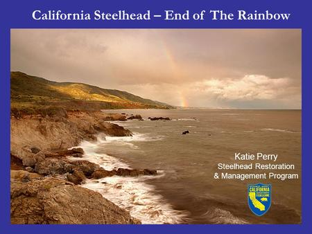 California Steelhead – End of The Rainbow Katie Perry Steelhead Restoration & Management Program.