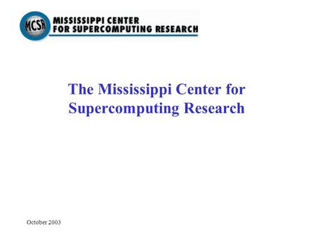 October 2003 The Mississippi Center for Supercomputing Research.