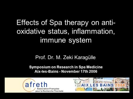 Effects of Spa therapy on anti- oxidative status, inflammation, immune system Prof. Dr. M. Zeki Karagülle Symposium on Research in Spa Medicine Aix-les-Bains.