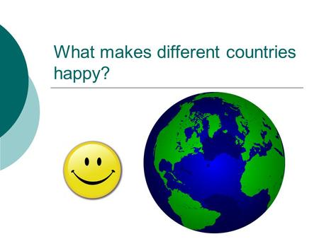 What makes different countries happy?. Most people are pretty happy Data from 916 surveys of 1.1 million people in 45 nations (Myers, 2000) Number of.