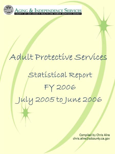 Adult Protective Services Statistical Report FY 2006 July 2005 to June 2006 Compiled by Chris Alire