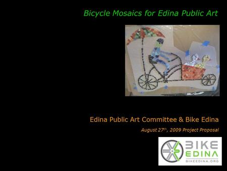 Edina Public Art Committee & Bike Edina August 27 th, 2009 Project Proposal Bicycle Mosaics for Edina Public Art.