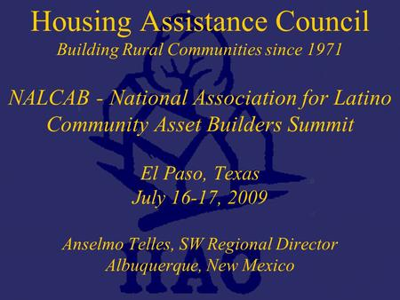 © 2001, Housing Assistance Council Housing Assistance Council Building Rural Communities since 1971 NALCAB - National Association for Latino Community.