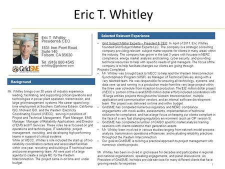1 Eric T. Whitley Selected Relevant Experience Background Eric T. Whitley President & CEO 1831 Iron Point Road, Suite 140 Folsom, CA 95630 Tel: (916) 800-4545.