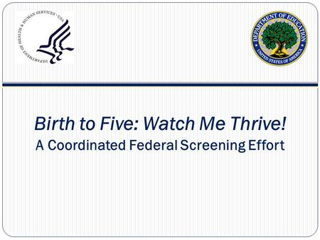 Birth to Five: Watch Me Thrive! A Coordinated Federal Screening Effort.