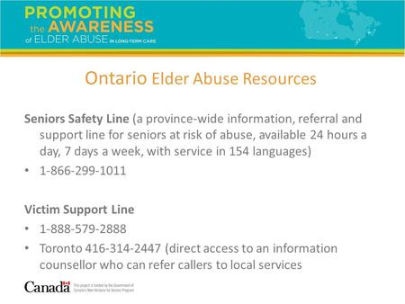 Seniors Safety Line (a province-wide information, referral and support line for seniors at risk of abuse, available 24 hours a day, 7 days a week, with.