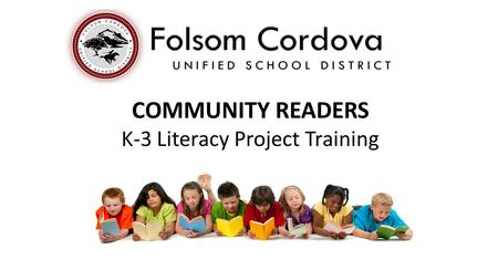 COMMUNITY READERS K-3 Literacy Project Training. History of Community Readers Started in January 2014 Designed to provide our students extra time to develop.