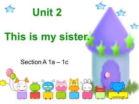 Unit 2 This is my sister. Section A 1a – 1c.