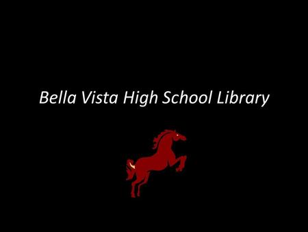 Bella Vista High School Library General Information  Librarian  Textbook ICT  Hours  Phone Susan Sloan Darcie Mahlke Library MTWF 7:30 am – 3:00.
