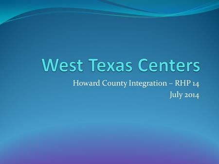 Howard County Integration – RHP 14 July 2014. Goal: To provide on-site access at Scenic Mountain Medical Center to behavioral health care while facilitating.
