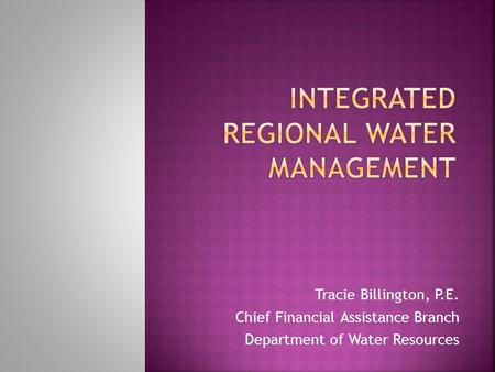 Tracie Billington, P.E. Chief Financial Assistance Branch Department of Water Resources.