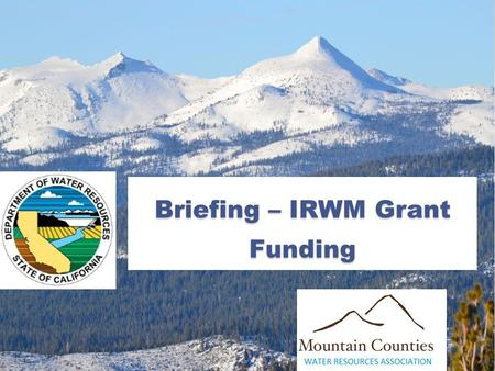 Briefing – IRWM Grant Funding. IRWM Grant Funding MCWRA Regional Programs April 4, 2014 Department of Water Resources Financial Assistance Branch – Tracie.
