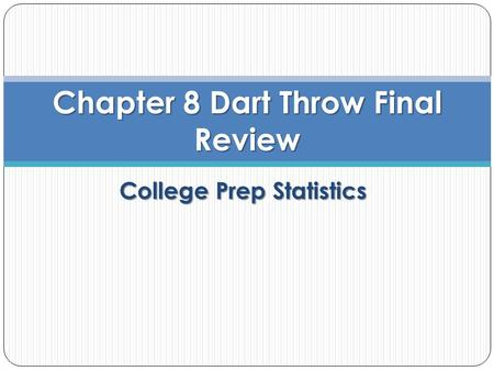 College Prep Statistics Chapter 8 Dart Throw Final Review.