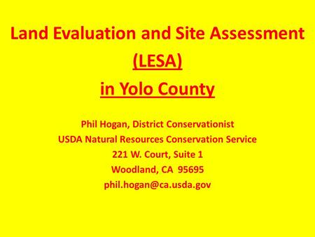 Land Evaluation and Site Assessment (LESA) in Yolo County Phil Hogan, District Conservationist USDA Natural Resources Conservation Service 221 W. Court,