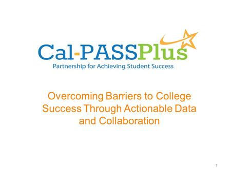 Overcoming Barriers to College Success Through Actionable Data and Collaboration 1.