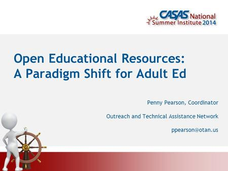 Open Educational Resources: A Paradigm Shift for Adult Ed Penny Pearson, Coordinator Outreach and Technical Assistance Network