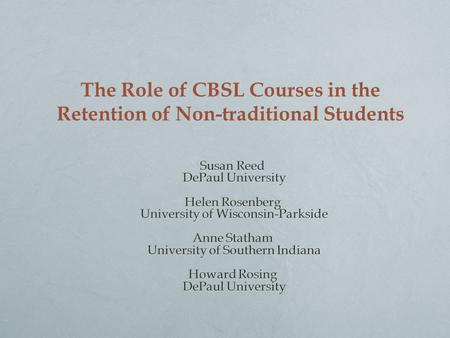 The Role of CBSL Courses in the Retention of Non-traditional Students.