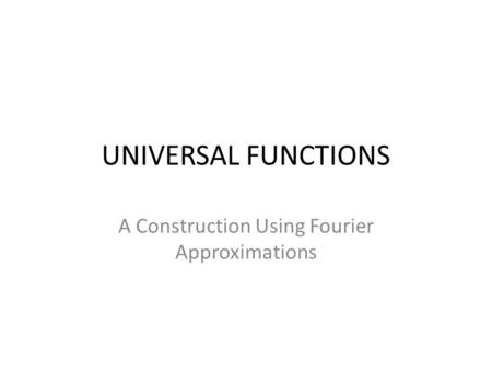 UNIVERSAL FUNCTIONS A Construction Using Fourier Approximations.