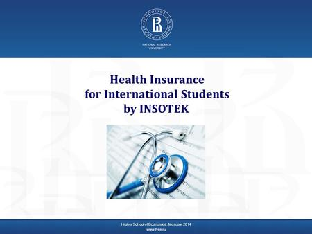 Health Insurance for International Students by INSOTEK Higher School of Economics, Moscow, 2014 www.hse.ru.
