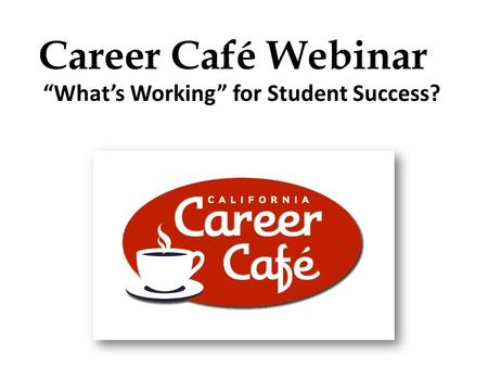 "Career Café Webinar ""What's Working"" for Student Success?"