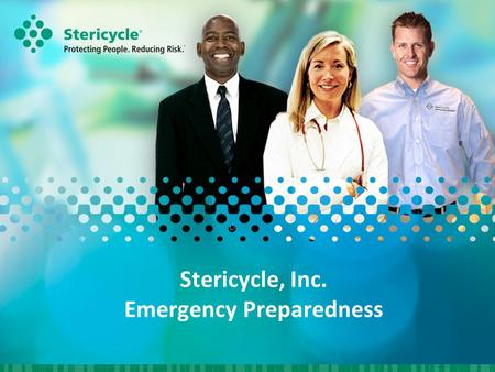 "Stericycle, Inc. Emergency Preparedness. Our Mission Protecting People…Reducing Risk"" "" Protecting People…Reducing Risk"" To combine integrated solutions."