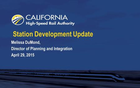 Station Development Update Melissa DuMond, Director of Planning and Integration April 29, 2015.