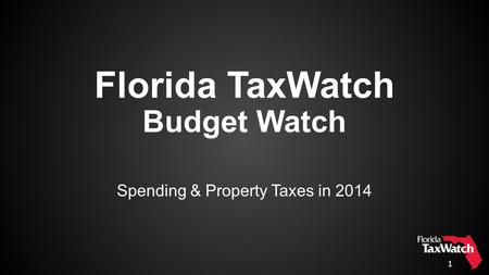 1 Florida TaxWatch Budget Watch Spending & Property Taxes in 2014.