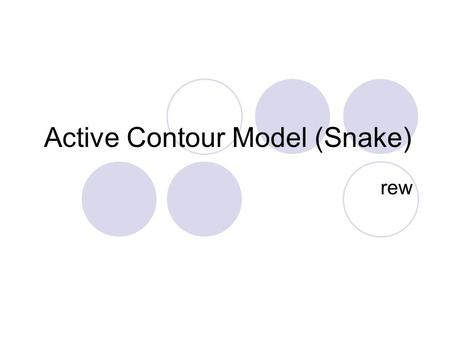 Active Contour Model (Snake) rew. Outline Introduce Active Contour Model.