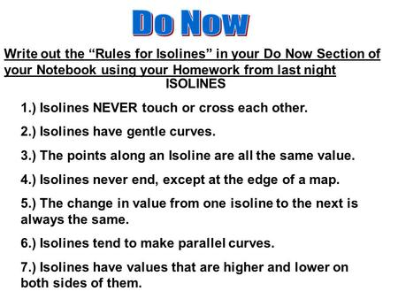 "Do Now Write out the ""Rules for Isolines"" in your Do Now Section of your Notebook using your Homework from last night ISOLINES 1.) Isolines NEVER touch."