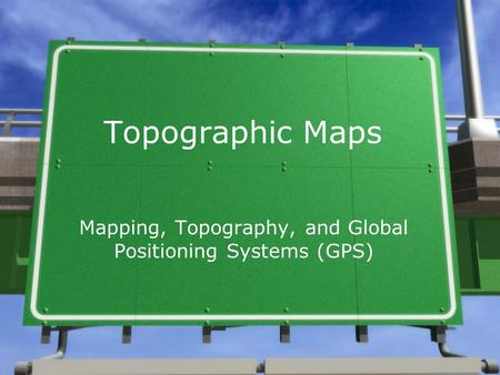 Mapping, Topography, and Global Positioning Systems (GPS)
