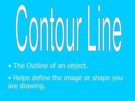 The Outline of an object. Helps define the image or shape you are drawing.