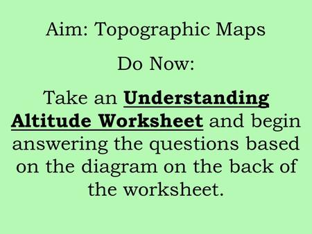 Aim: Topographic Maps Do Now: