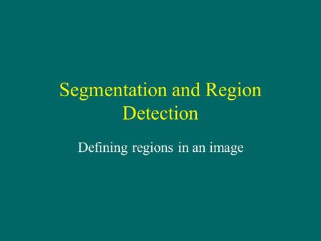 Segmentation and Region Detection Defining regions in an image.