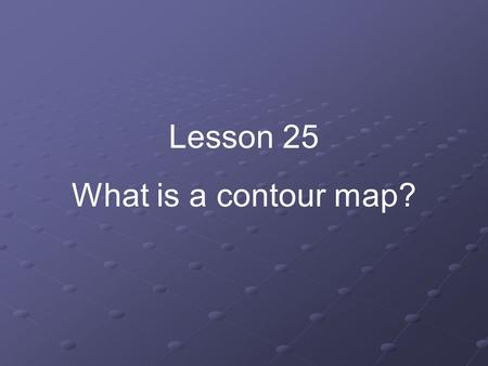 Lesson 25 What is a contour map?.