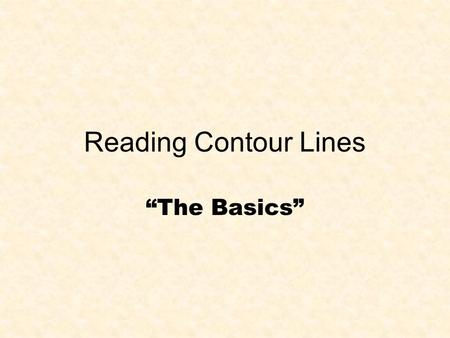 "Reading Contour Lines ""The Basics""."