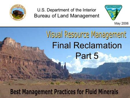 Final Reclamation Part 5 U.S. Department of the Interior Bureau of Land Management May 2006.