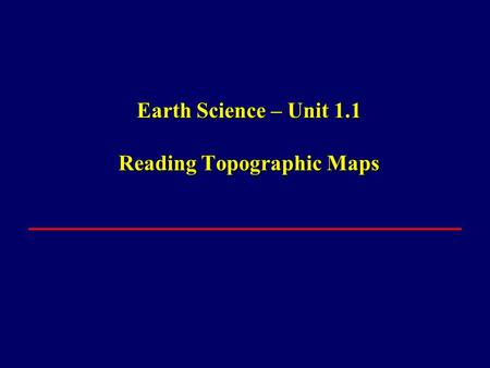 Earth Science – Unit 1.1 Reading Topographic Maps