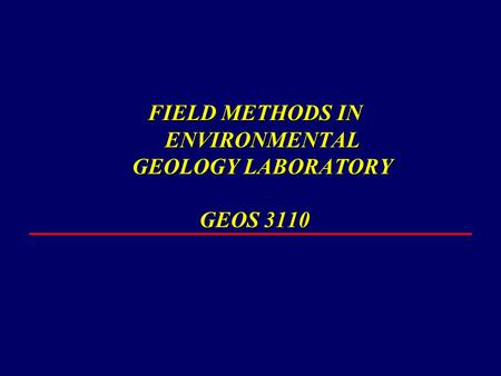 FIELD METHODS IN ENVIRONMENTAL GEOLOGY LABORATORY GEOS 3110