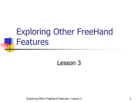 Exploring Other FreeHand Features – Lesson 31 Exploring Other FreeHand Features Lesson 3.