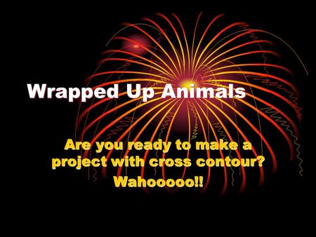 Wrapped Up Animals Are you ready to make a project with cross contour? Wahooooo!!