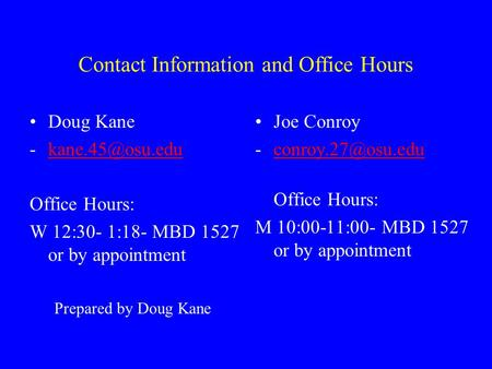 Contact Information and Office Hours Doug Kane Office Hours: W 12:30- 1:18- MBD 1527 or by appointment Joe Conroy